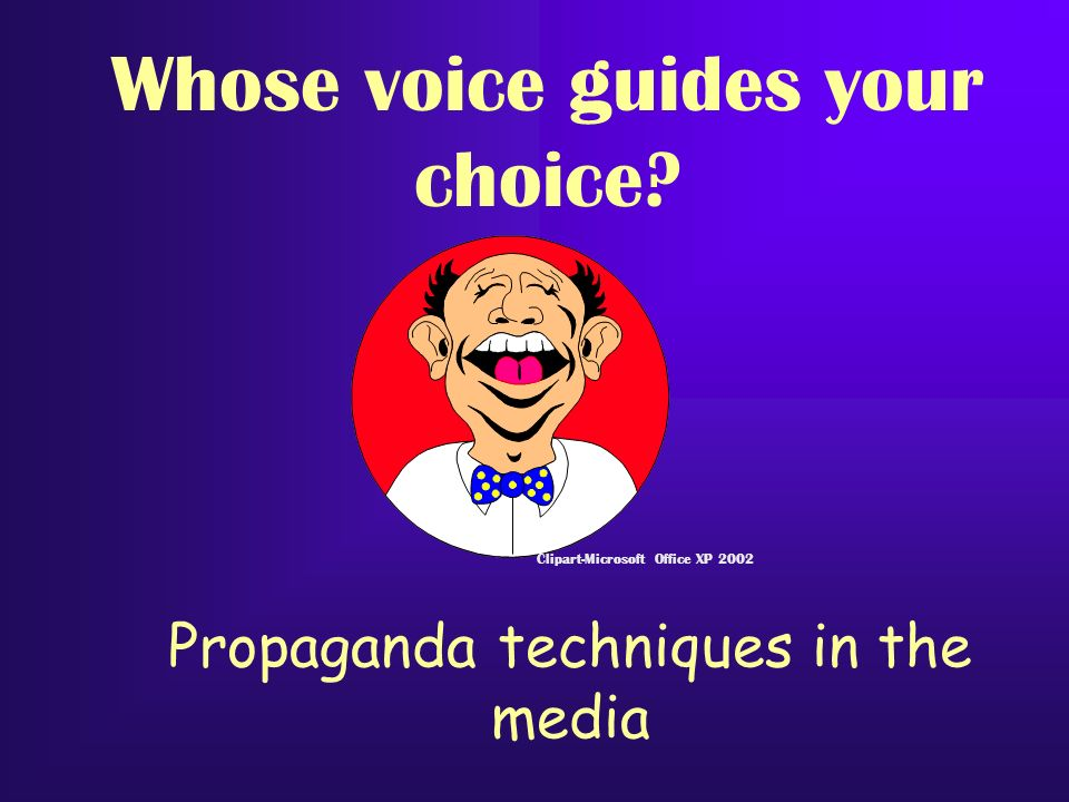 Propaganda techniques in the media Clipart-Microsoft Office XP 2002 Whose voice guides your choice