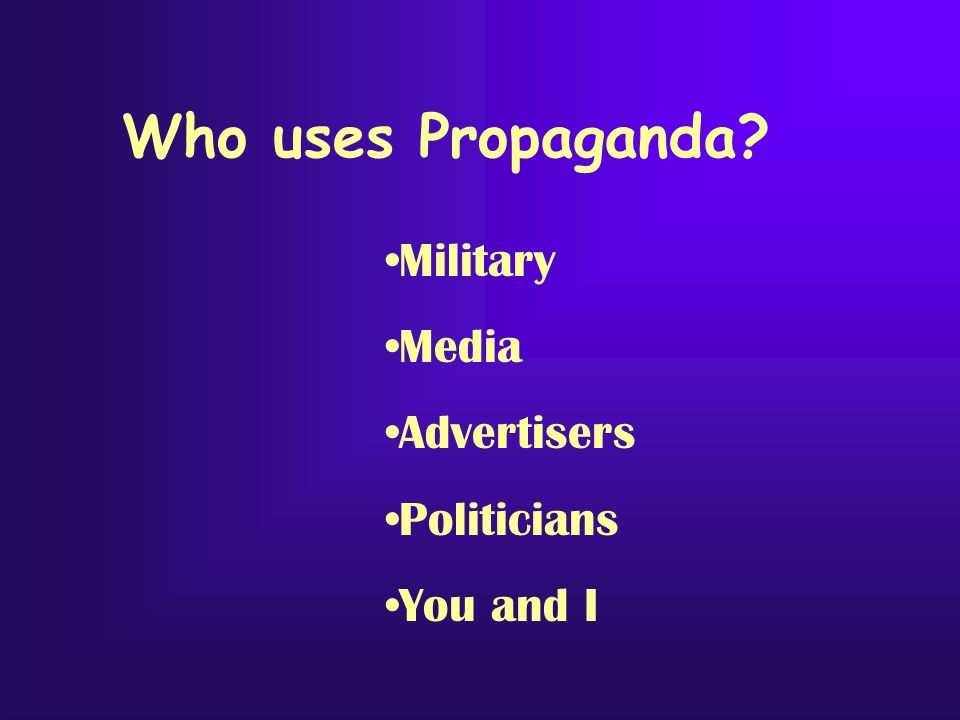 Who uses Propaganda Military Media Advertisers Politicians You and I