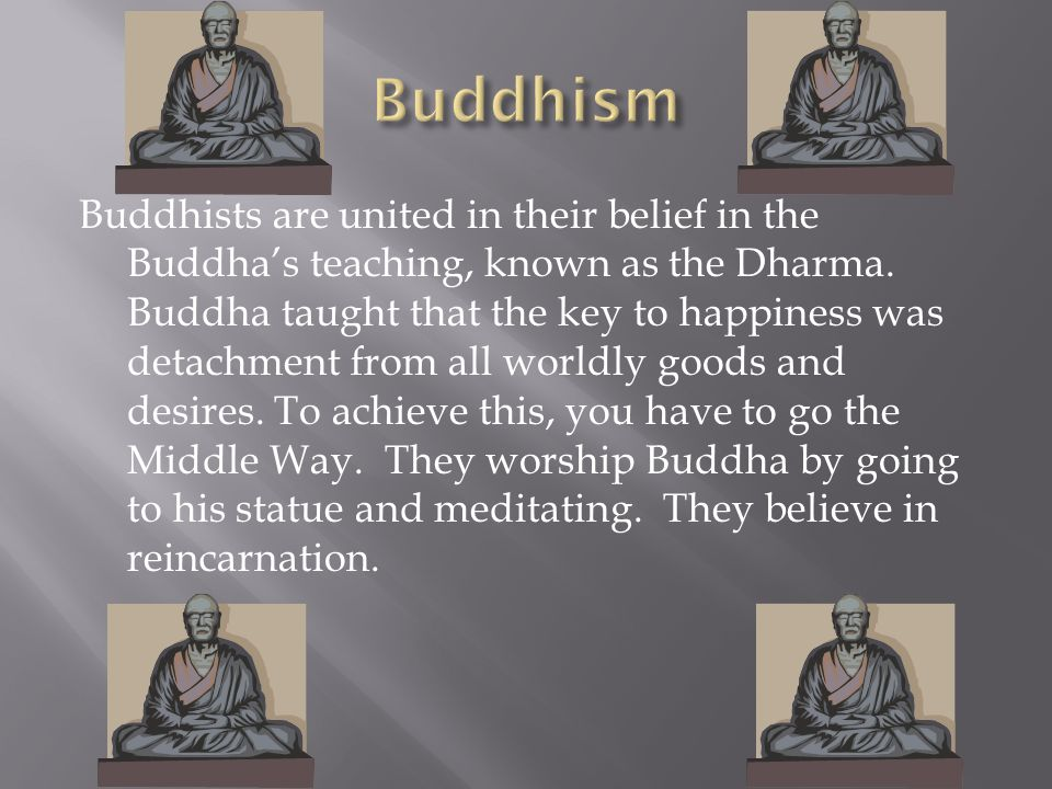 Buddhists are united in their belief in the Buddha's teaching, known as the Dharma.
