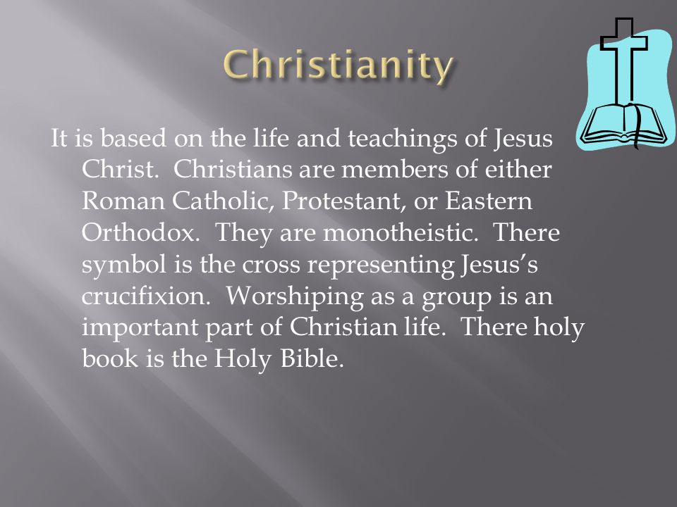 It is based on the life and teachings of Jesus Christ.