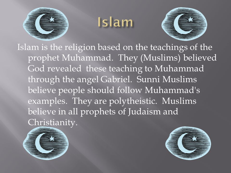 Islam is the religion based on the teachings of the prophet Muhammad.