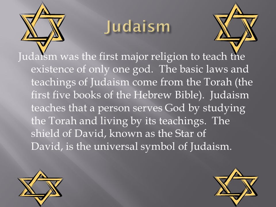 Judaism was the first major religion to teach the existence of only one god.