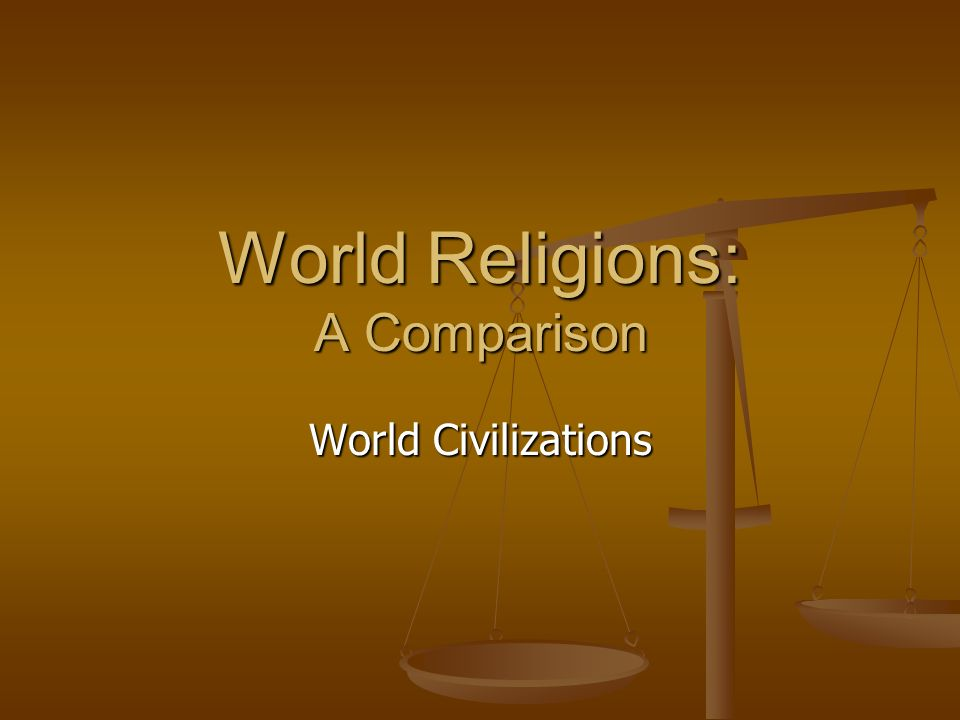 World Religions: A Comparison World Civilizations