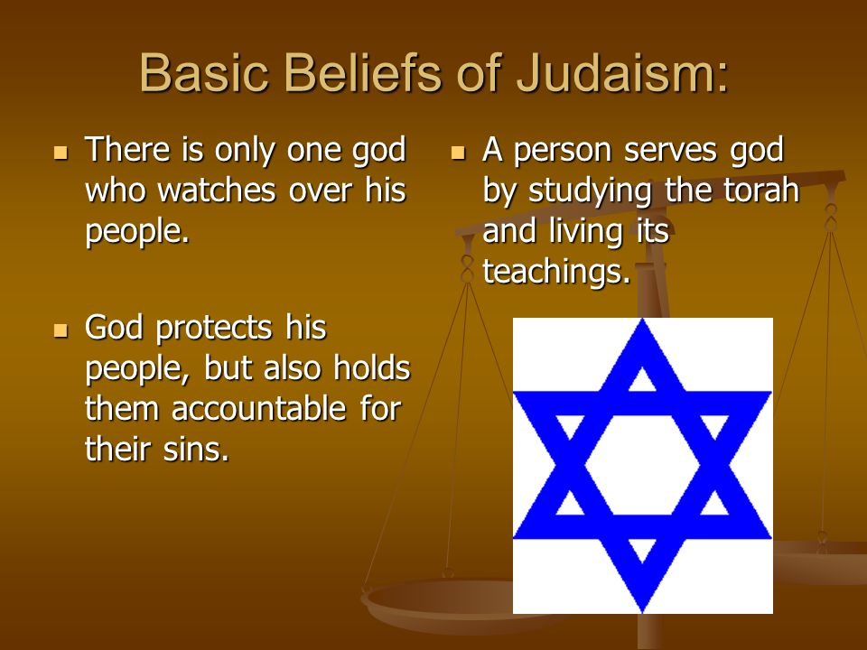 Basic Beliefs of Judaism: There is only one god who watches over his people.