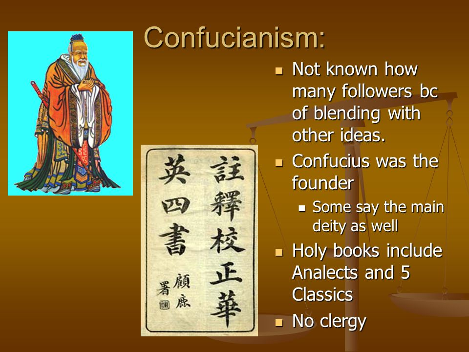 Confucianism: Not known how many followers bc of blending with other ideas.