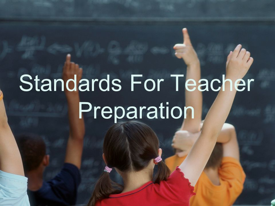 Standards For Teacher Preparation