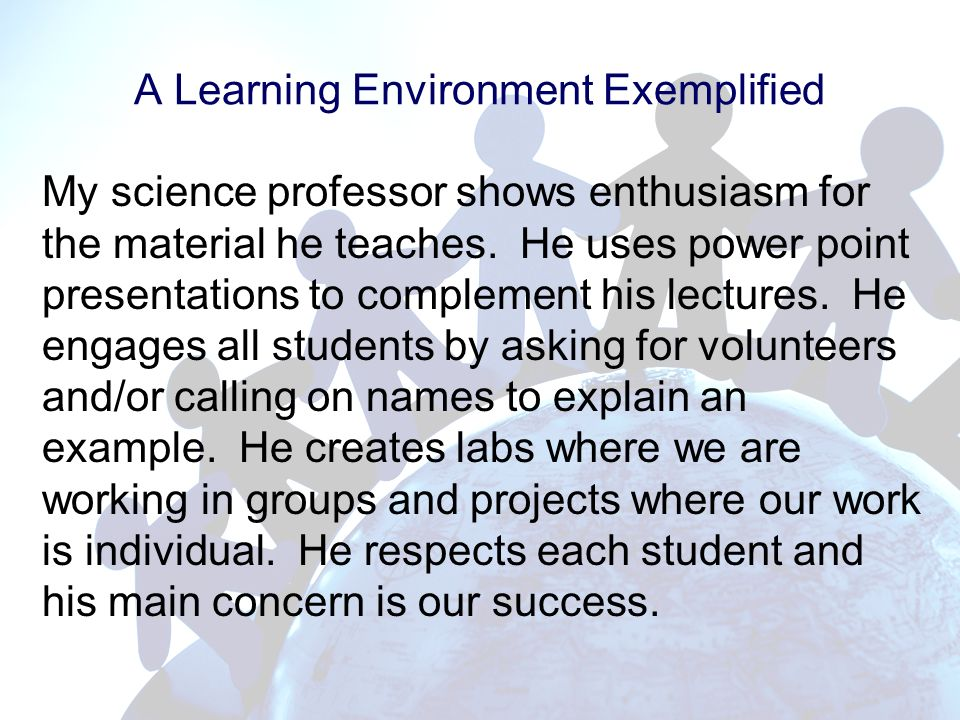 A Learning Environment Exemplified My science professor shows enthusiasm for the material he teaches.