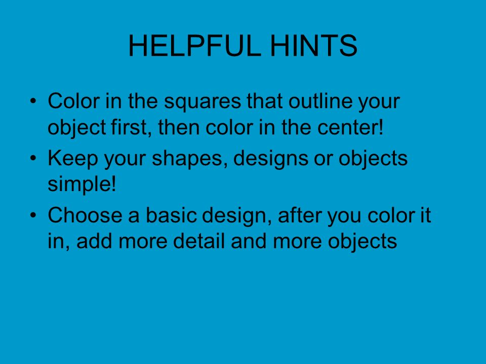 HELPFUL HINTS Color in the squares that outline your object first, then color in the center.