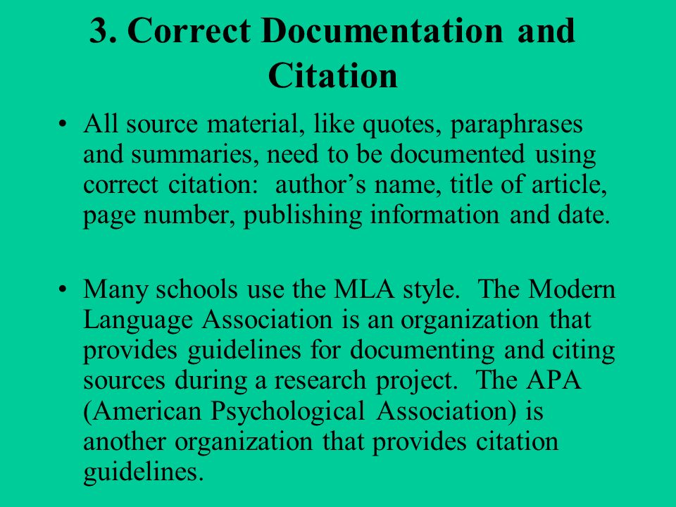All source material, like quotes, paraphrases and summaries, need to be documented using correct citation: author's name, title of article, page number, publishing information and date.