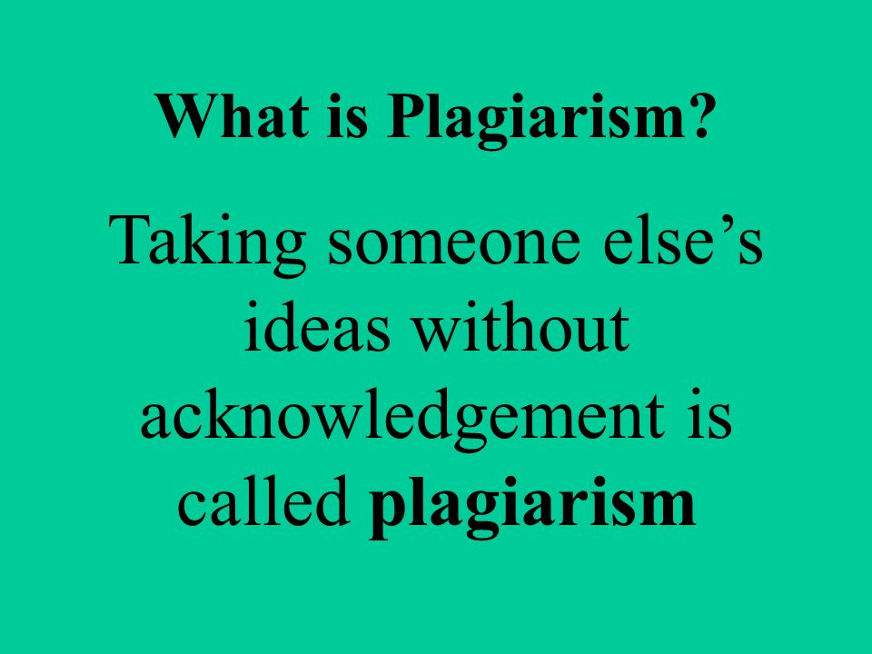What is Plagiarism Taking someone else's ideas without acknowledgement is called plagiarism