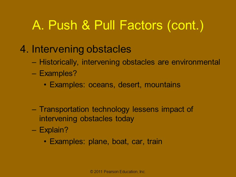 © 2011 Pearson Education, Inc. A. Push & Pull Factors (cont.) 4.