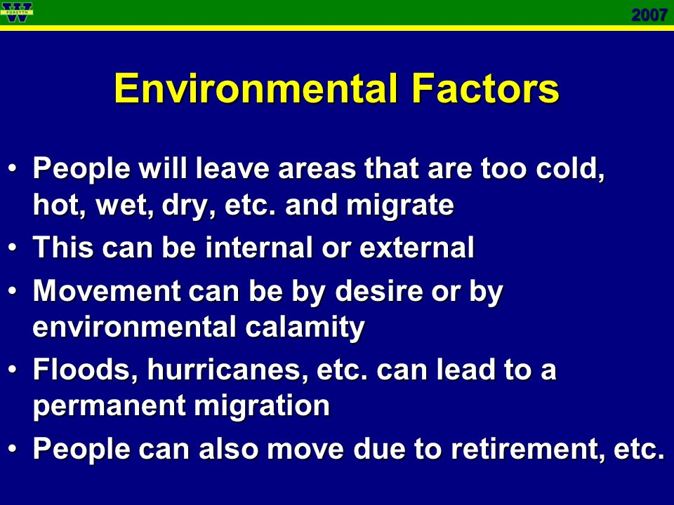 2007 Environmental Factors People will leave areas that are too cold, hot, wet, dry, etc.