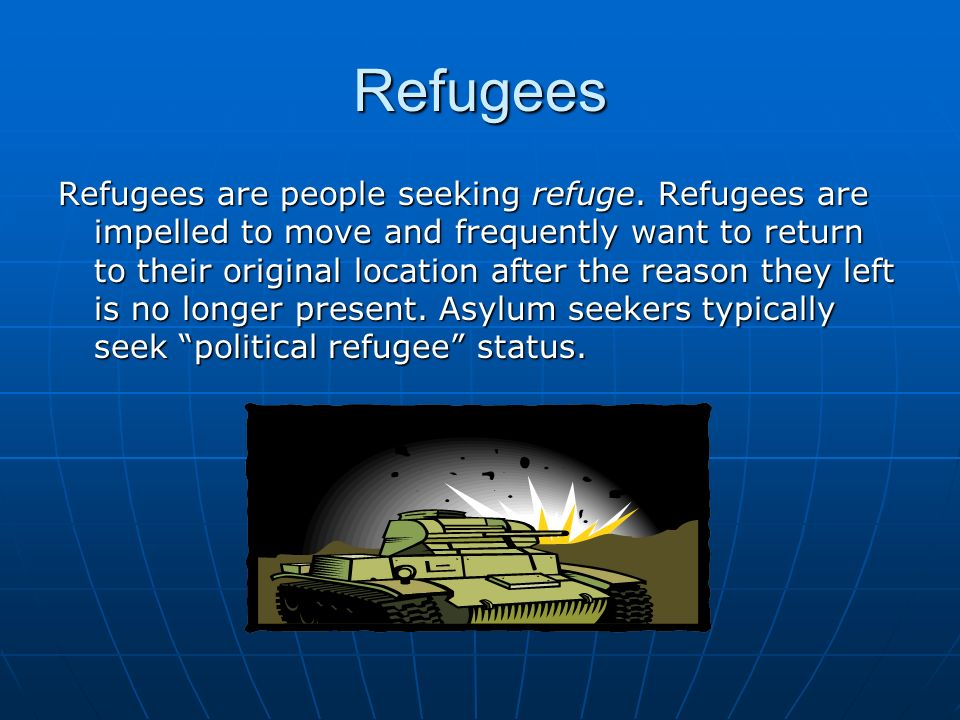 Refugees Refugees are people seeking refuge.