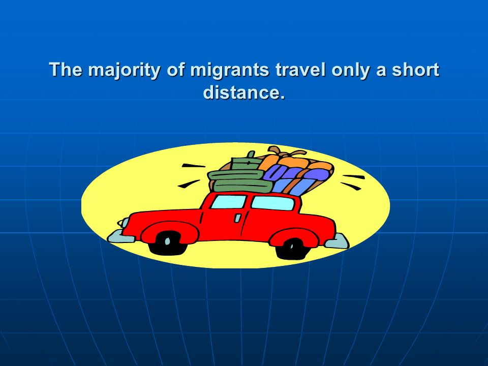 The majority of migrants travel only a short distance.
