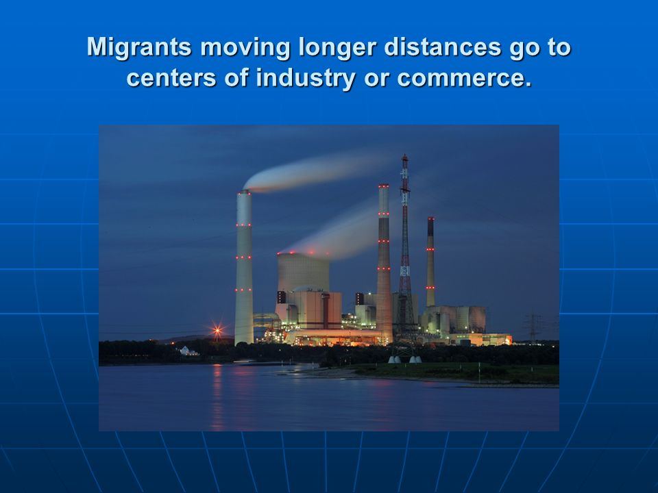 Migrants moving longer distances go to centers of industry or commerce.