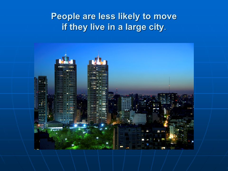 People are less likely to move if they live in a large city.