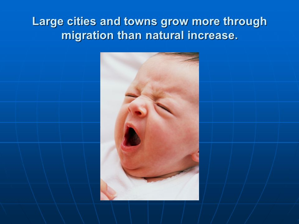 Large cities and towns grow more through migration than natural increase.