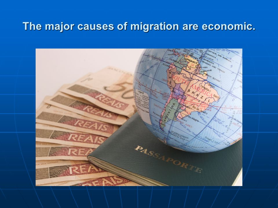 The major causes of migration are economic.