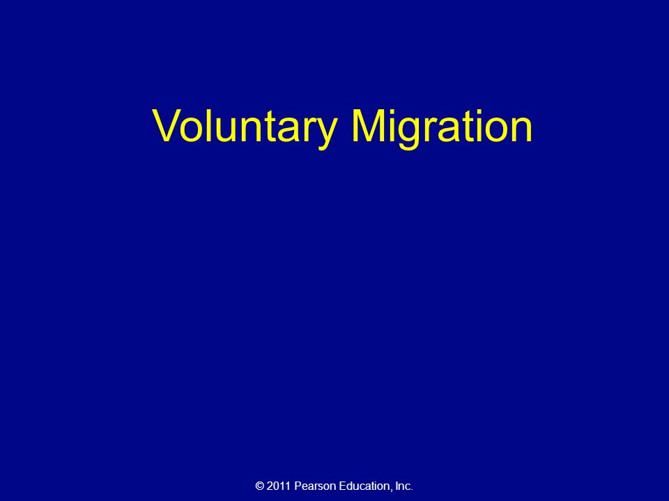 © 2011 Pearson Education, Inc. Voluntary Migration
