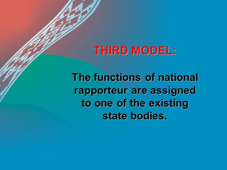 THIRD MODEL: The functions of national rapporteur are assigned to one of the existing state bodies.