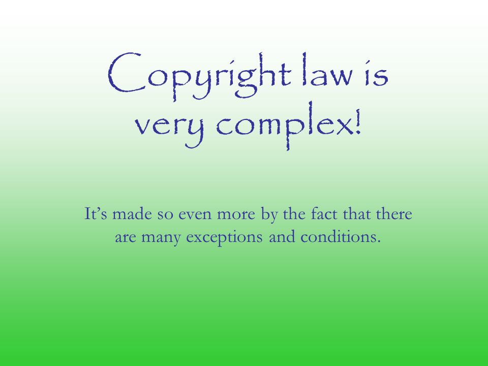 Copyright law is very complex.