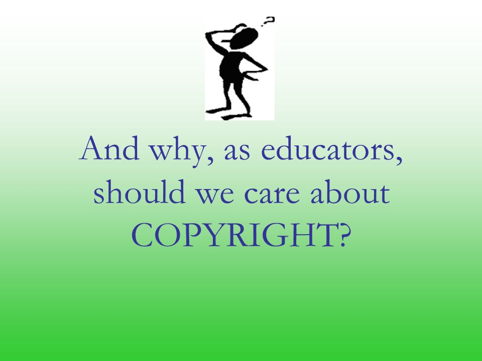 And why, as educators, should we care about COPYRIGHT