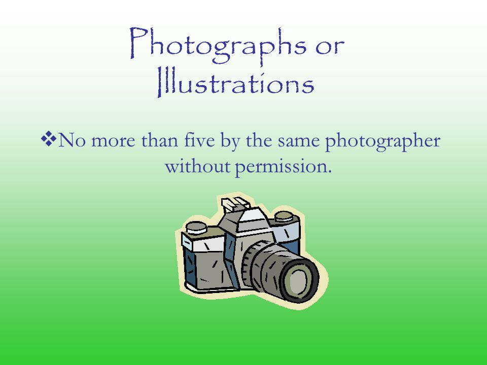 Photographs or Illustrations  No more than five by the same photographer without permission.