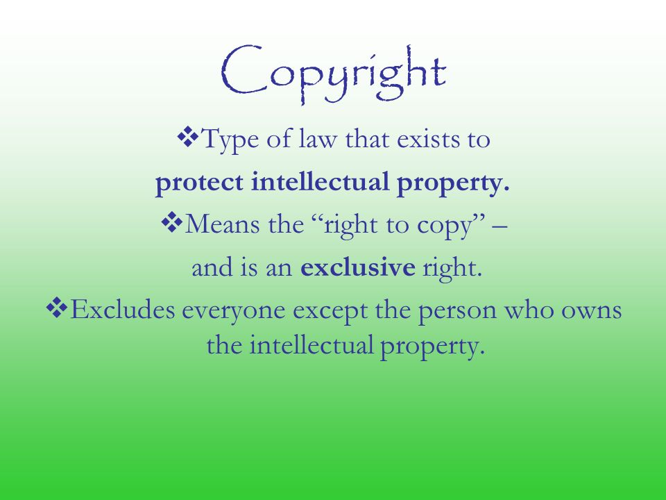 Copyright  Type of law that exists to protect intellectual property.