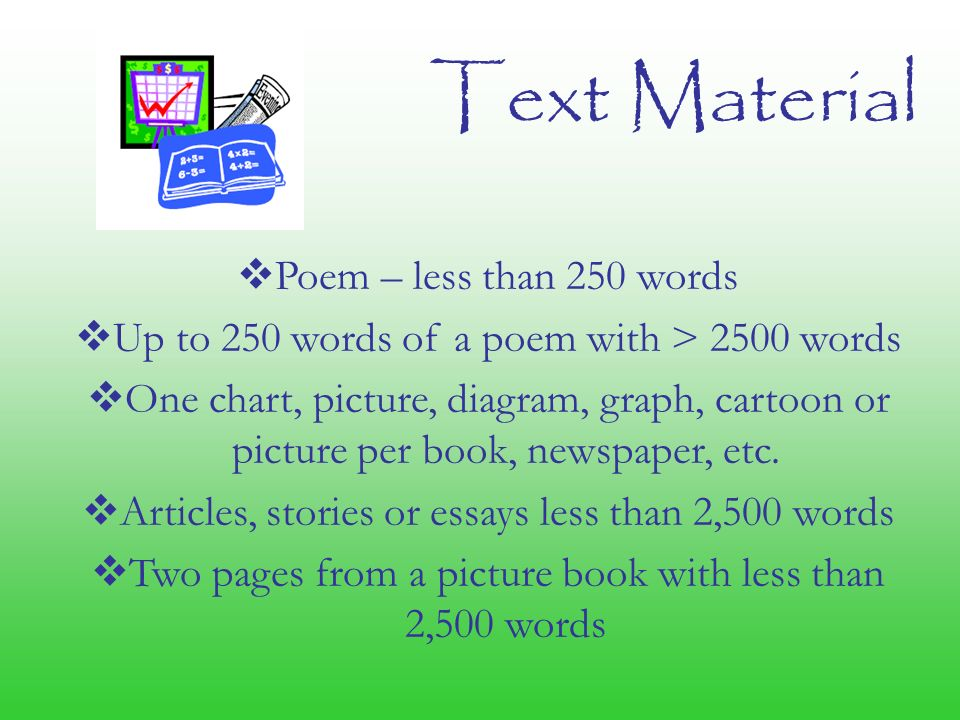 Text Material  Poem – less than 250 words  Up to 250 words of a poem with > 2500 words  One chart, picture, diagram, graph, cartoon or picture per book, newspaper, etc.