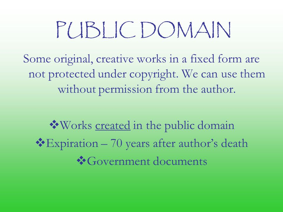 PUBLIC DOMAIN Some original, creative works in a fixed form are not protected under copyright.
