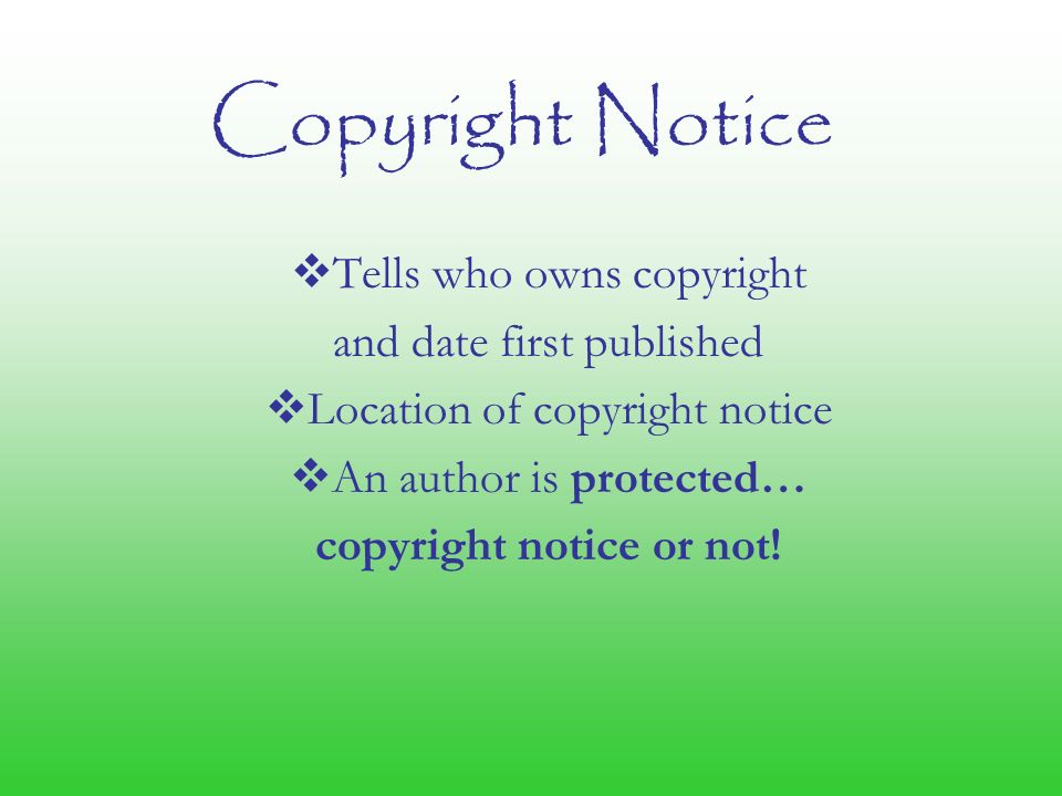  Tells who owns copyright and date first published  Location of copyright notice  An author is protected… copyright notice or not.