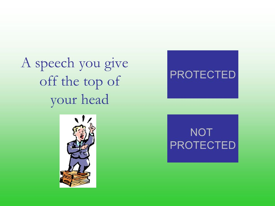 A speech you give off the top of your head NOT PROTECTED