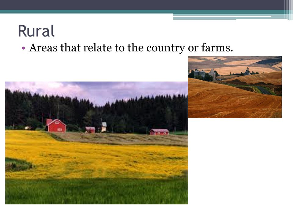 Rural Areas that relate to the country or farms.