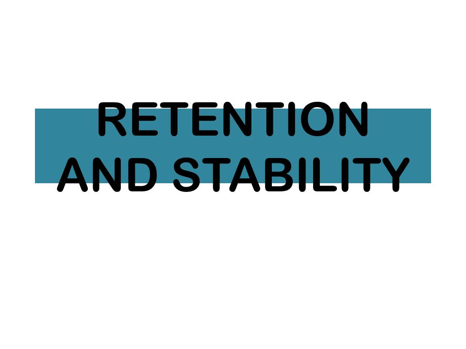 retention and stability what is retention it is the ability of the