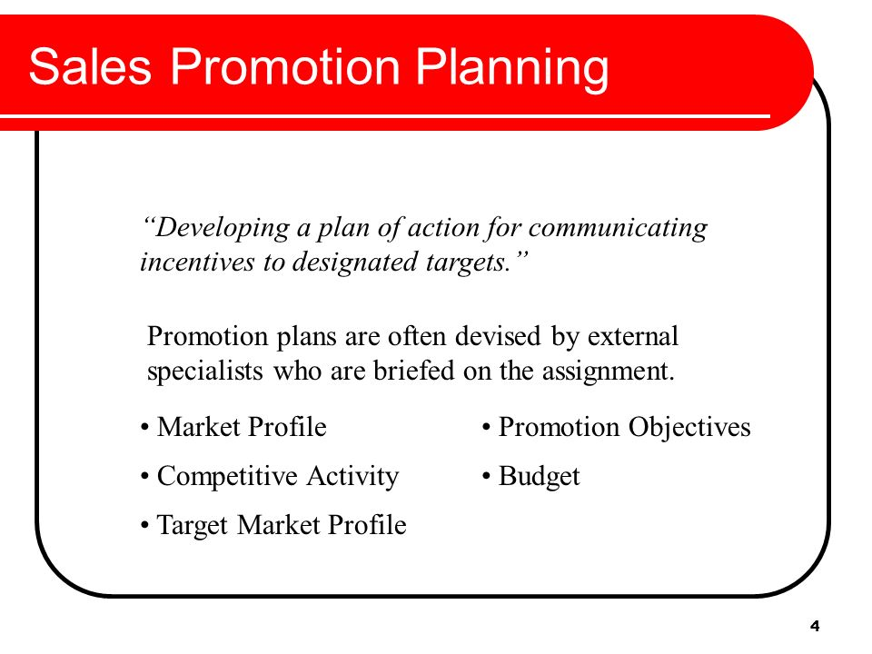 1d6053946cee 4 Sales Promotion Planning Developing a plan of action for communicating  incentives to designated targets.