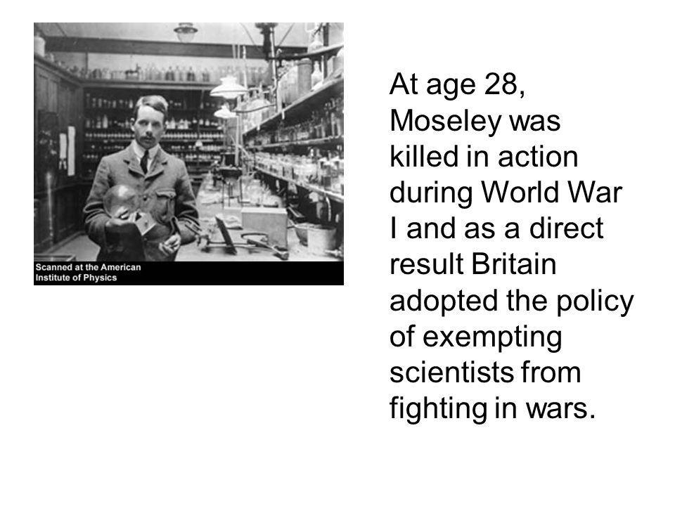 Moseley Soon after Rutherford s landmark experiment of discovering the proton in 1911, Henry Moseley ( ) subjected known elements to x- rays.