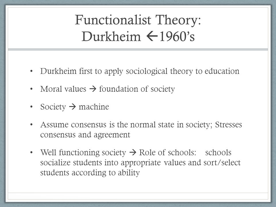 functionalism theory of education essay Structural functionalism was a sociological theory developed in the 1930s by talcott parsons its basis stems from the work of max weber and emile durkheim the theory was popular in relation to.