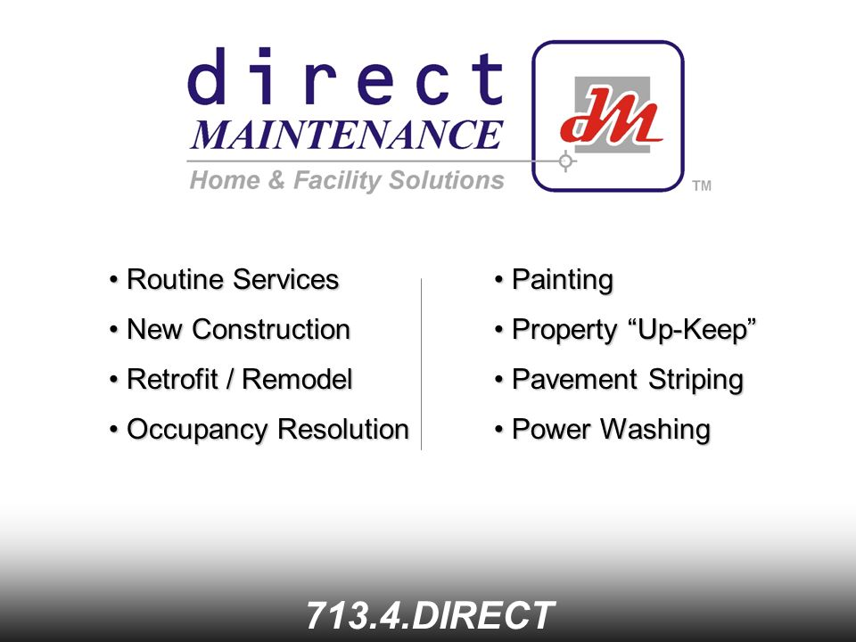 Routine Services Routine Services DIRECT New Construction New Construction Retrofit / Remodel Retrofit / Remodel Painting Painting Property Up-Keep Property Up-Keep Pavement Striping Pavement Striping Power Washing Power Washing Occupancy Resolution Occupancy Resolution