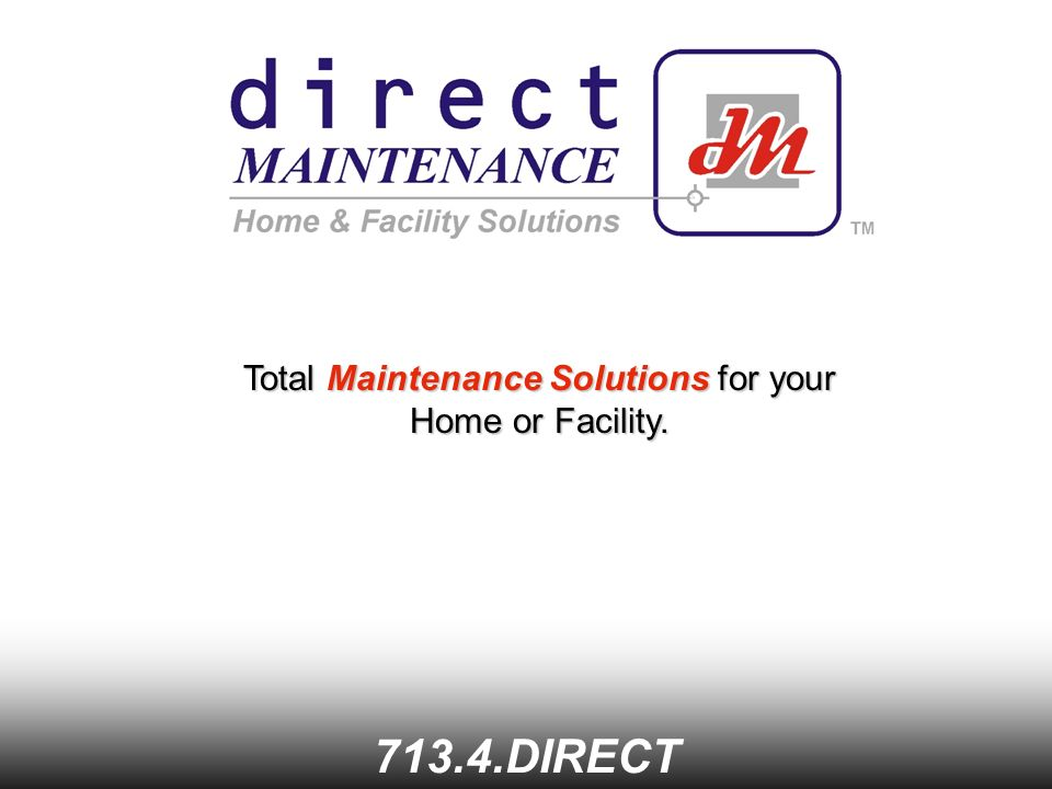 Total Maintenance Solutions for your Home or Facility DIRECT