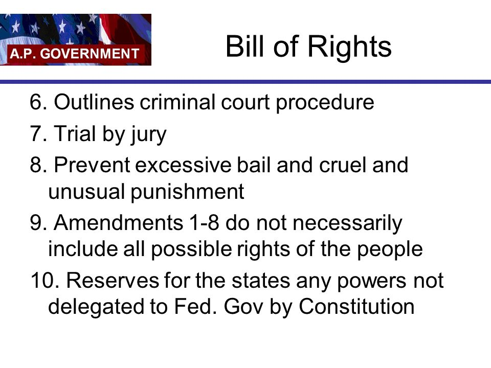 Bill of Rights 6. Outlines criminal court procedure 7.
