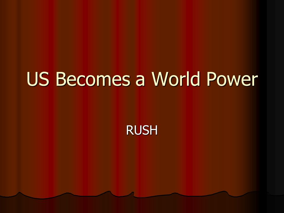 US Becomes a World Power RUSH. Standard Students trace the rise of ...