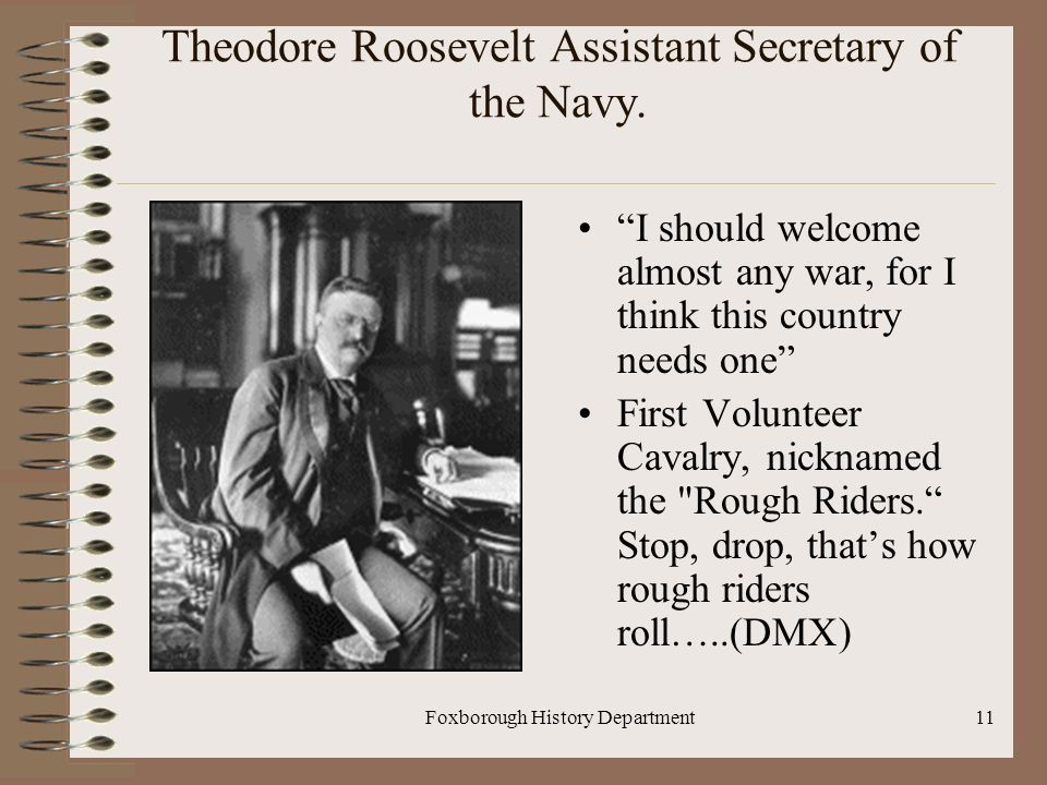 Foxborough History Department11 Theodore Roosevelt Assistant Secretary of the Navy.