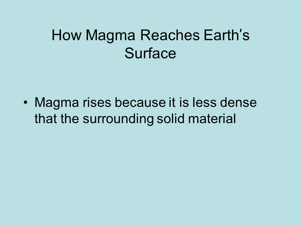 How Magma Reaches Earth ' s Surface Magma rises because it is less dense that the surrounding solid material
