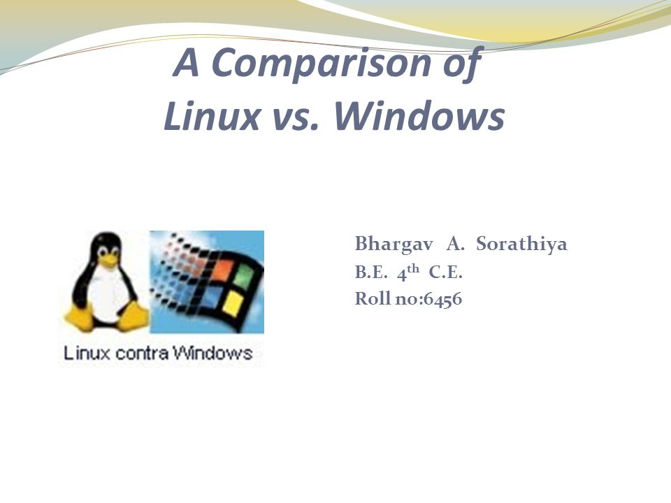 A Comparison of Linux vs  Windows Bhargav A  Sorathiya B E