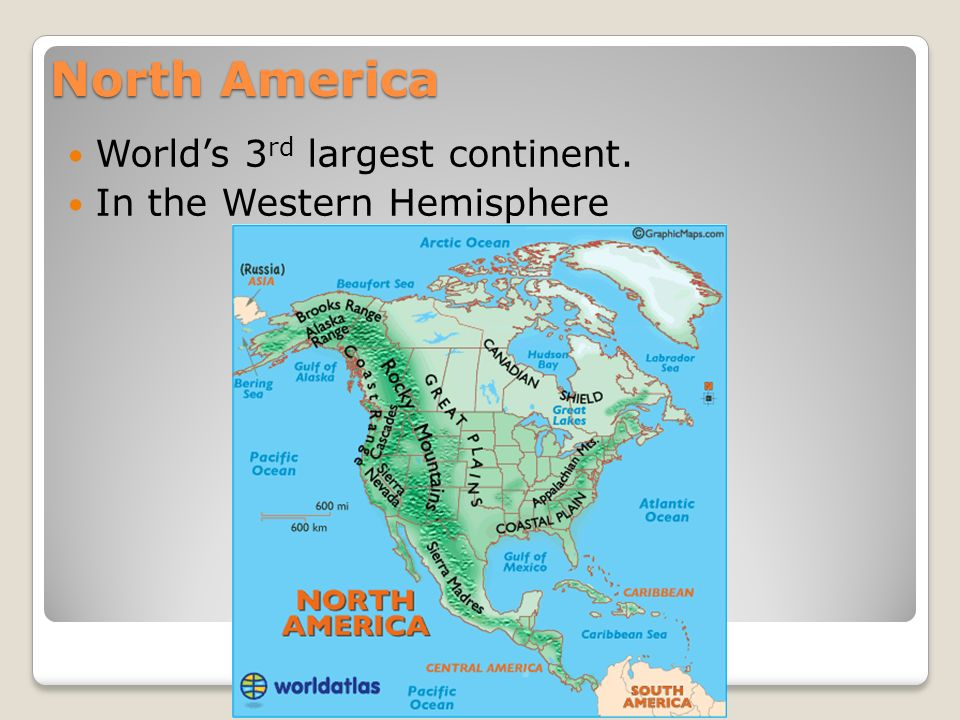 6 North America Worldu0027s 3 Rd Largest Continent. In The Western Hemisphere