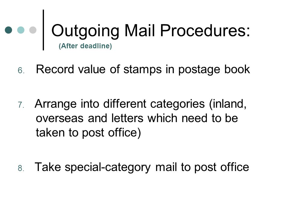 Outgoing Mail Procedures: 6. Record value of stamps in postage book 7.
