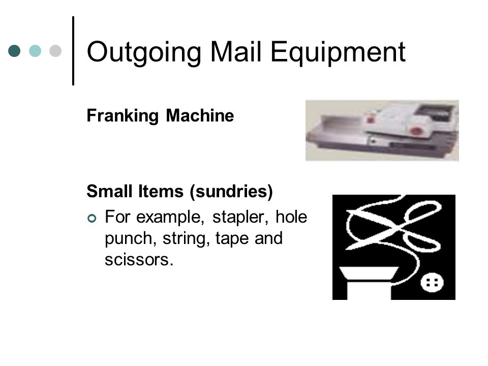 Outgoing Mail Equipment Franking Machine Small Items (sundries) For example, stapler, hole punch, string, tape and scissors.