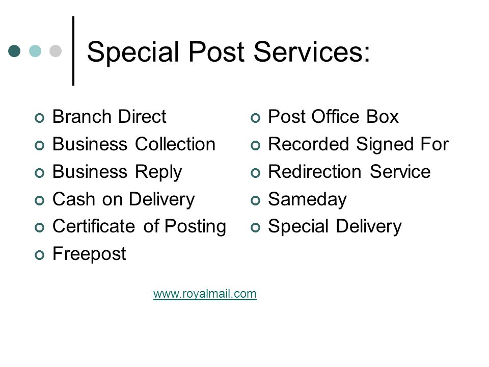 Special Post Services: Branch Direct Business Collection Business Reply Cash on Delivery Certificate of Posting Freepost Post Office Box Recorded Signed For Redirection Service Sameday Special Delivery www.royalmail.com