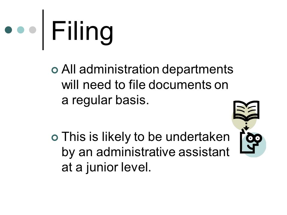Filing All administration departments will need to file documents on a regular basis.