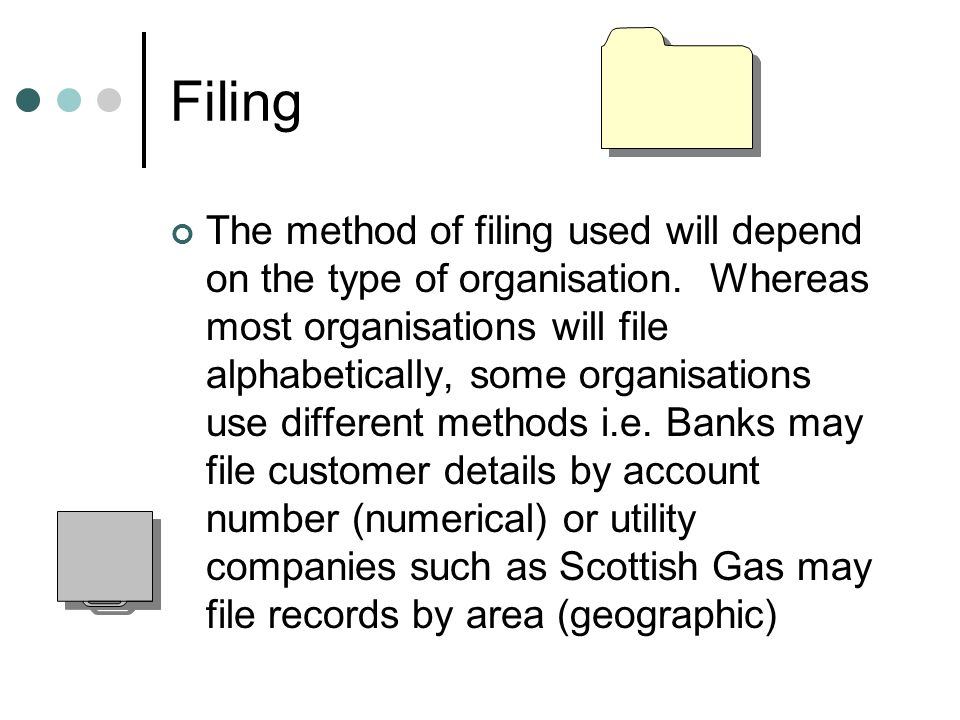 Filing The method of filing used will depend on the type of organisation.